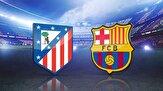 ترکیب بارسلونا و اتلتیکو مادرید اعلام شد