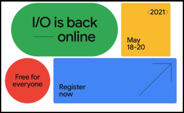 برگزاری رویداد Google I / O 2021 بصورت مجازی
